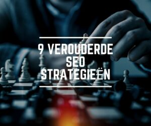 9 verouderde SEO strategieën