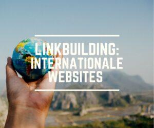Linkbuilding voor internationale websites, hoe ga je te werk?